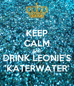 Poster: KEEP CALM AND DRINK LEONIE'S 'KATERWATER'