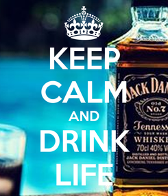 Poster: KEEP CALM AND DRINK LIFE