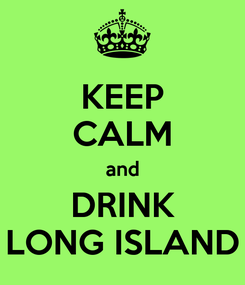 Poster: KEEP CALM and DRINK LONG ISLAND