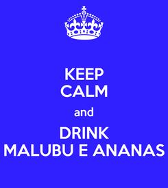Poster: KEEP CALM and DRINK MALUBU E ANANAS
