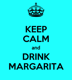 Poster: KEEP CALM and DRINK MARGARITA