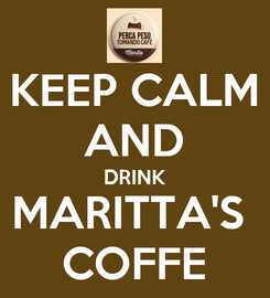 Poster: KEEP CALM AND DRINK MARITTA'S  COFFE