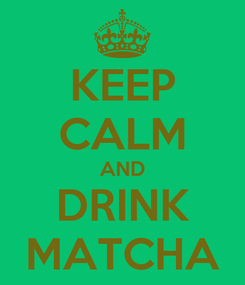 Poster: KEEP CALM AND DRINK MATCHA