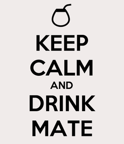 Poster: KEEP CALM AND DRINK MATE