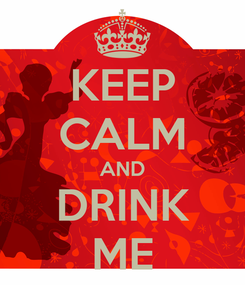 Poster: KEEP CALM AND DRINK ME