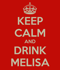 Poster: KEEP CALM AND DRINK MELISA