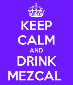 Poster: KEEP CALM AND DRINK MEZCAL