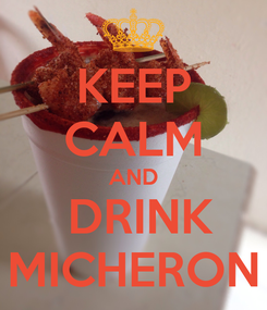 Poster: KEEP CALM AND  DRINK MICHERON
