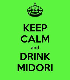 Poster: KEEP CALM and DRINK MIDORI