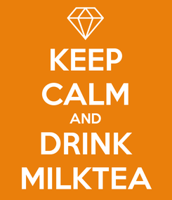 Poster: KEEP CALM AND DRINK MILKTEA