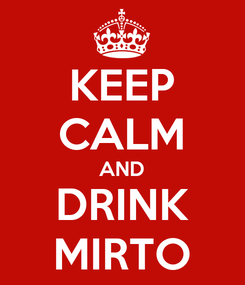 Poster: KEEP CALM AND DRINK MIRTO