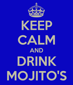 Poster: KEEP CALM AND DRINK MOJITO'S