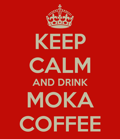 Poster: KEEP CALM AND DRINK MOKA COFFEE