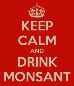 Poster: KEEP CALM AND DRINK MONSANT