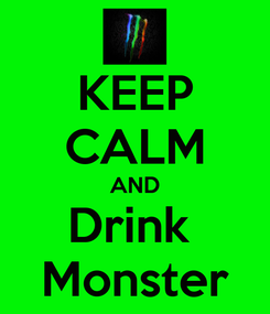 Poster: KEEP CALM AND Drink  Monster