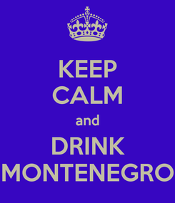 Poster: KEEP CALM and DRINK MONTENEGRO