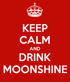 Poster: KEEP CALM AND DRINK MOONSHINE