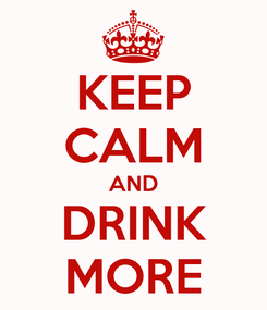 Poster: KEEP CALM AND DRINK MORE