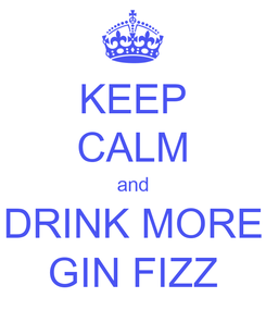 Poster: KEEP CALM and DRINK MORE GIN FIZZ