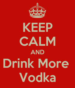 Poster: KEEP CALM AND Drink More  Vodka