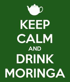 Poster: KEEP CALM AND DRINK MORINGA