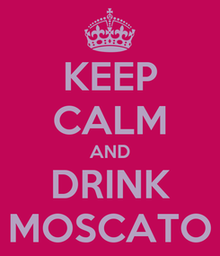 Poster: KEEP CALM AND DRINK MOSCATO