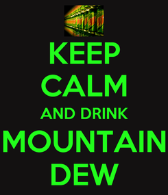 Poster: KEEP CALM AND DRINK MOUNTAIN DEW