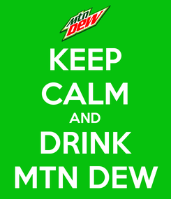Poster: KEEP CALM AND DRINK MTN DEW