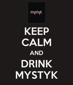 Poster: KEEP CALM AND DRINK MYSTYK