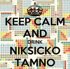 Poster: KEEP CALM AND DRINK NIKSICKO TAMNO
