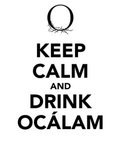 Poster: KEEP CALM AND DRINK OCÁLAM