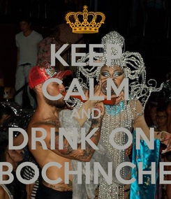 Poster: KEEP CALM AND DRINK ON  BOCHINCHE