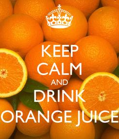 Poster: KEEP CALM AND DRINK ORANGE JUICE