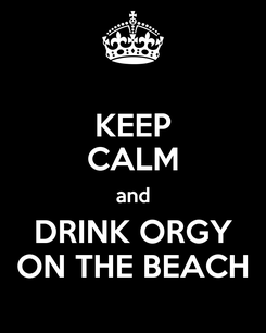 Poster: KEEP CALM and DRINK ORGY ON THE BEACH