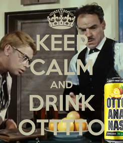 Poster: KEEP CALM AND DRINK OTTTTO