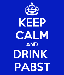 Poster: KEEP CALM AND DRINK  PABST