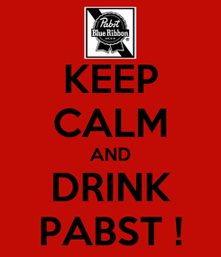Poster: KEEP CALM AND DRINK PABST !