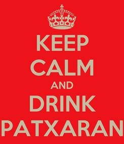 Poster: KEEP CALM AND DRINK PATXARAN