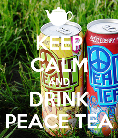 Poster: KEEP CALM AND DRINK PEACE TEA
