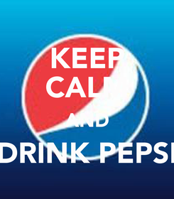 Poster: KEEP CALM AND DRINK PEPSI