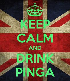 Poster: KEEP CALM AND DRINK PINGA