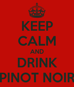 Poster: KEEP CALM AND DRINK PINOT NOIR