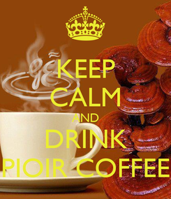 Poster: KEEP CALM AND DRINK PIOIR COFFEE