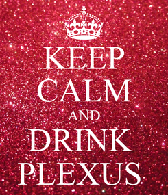 Poster: KEEP CALM AND DRINK  PLEXUS