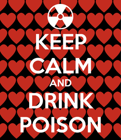 Poster: KEEP CALM AND DRINK POISON