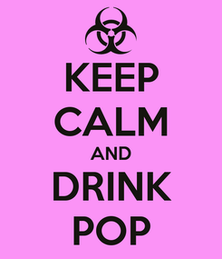 Poster: KEEP CALM AND DRINK POP