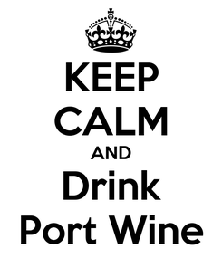 Poster: KEEP CALM AND Drink Port Wine
