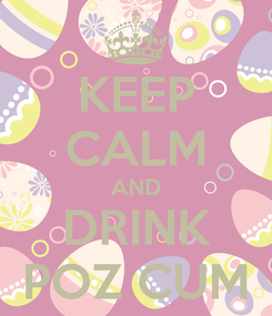 Poster: KEEP CALM AND DRINK POZ CUM