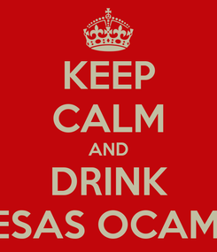 Poster: KEEP CALM AND DRINK PRESAS OCAMPO