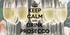 Poster: KEEP CALM AND DRINK PROSECCO
